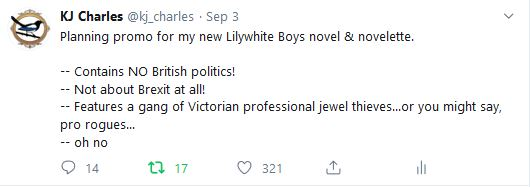 Tweet with the following text:   Planning promo for my new Lilywhite Boys novel & novelette.  -Contains NO British politics! - Not about Brexit at all! -Features a gang of Victorian professional jewel thieves...or you might say, pro rogues... - oh no